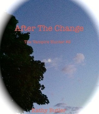 After The Change (The Vampire Hunter, book #2) Kathy Butler