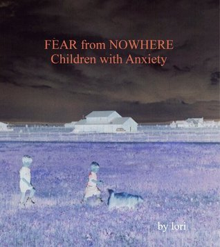 FEAR from NOWHERE Children with Anxiety Lori Hurley