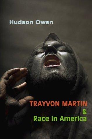 Trayvon Martin and Race in America Hudson Owen