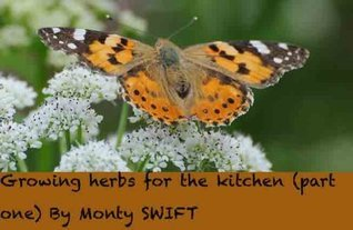 Growing herbs for the kitchen (part one) (A guide to growing herbs for the kitchen) Monty Swift