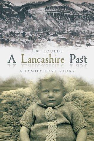 A Lancashire Past : A Family Love Story J.W. Foulds