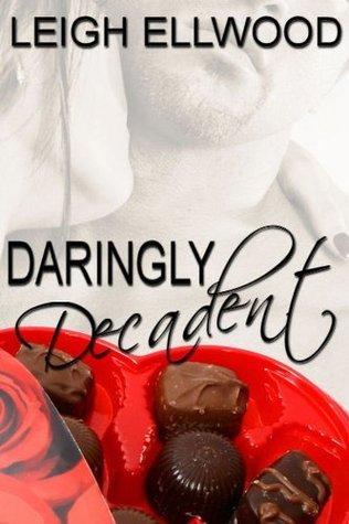 Daringly Decadent - An Erotic Romance Leigh Ellwood