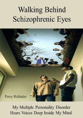 Walking Behind Schizophrenic Eyes  by  Perry Ritthaler
