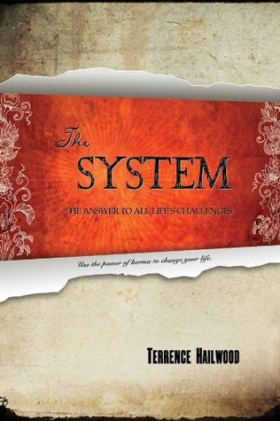The System: The Answer to All Lifes Challenges  by  Terrence Hailwood