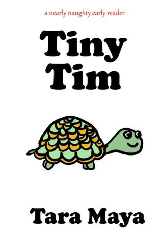Tiny Tim (Picture Book for Children) (A Nearly Naughty Early Reader)  by  Tara Maya