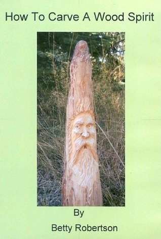 How To Carve A Wood Spirit  by  Betty Robertson