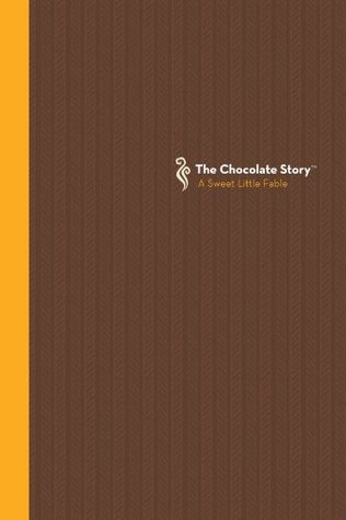 The Chocolate Story: A Sweet Little Fable  by  Rick Moser