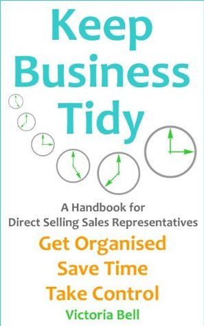 Keep Business Tidy: A Handbook for Direct Selling Sales Representatives - Get Organised, Save Time, Take Control V. Bell