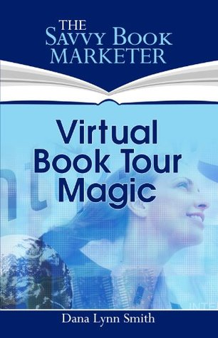 Virtual Book Tour Magic: The Secrets to Planning a Successful Book Promotion Tour Dana Lynn Smith