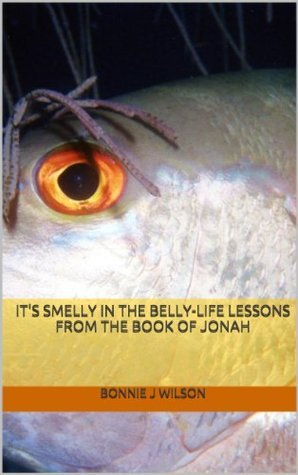 Its Smelly In The Belly-Life Lessons From The Book Of Jonah Bonnie J. Wilson