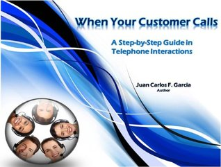 When Your Customer Calls A Step-By-Step Guide in Telephone Interactions Juan Carlos Fabella Garcia