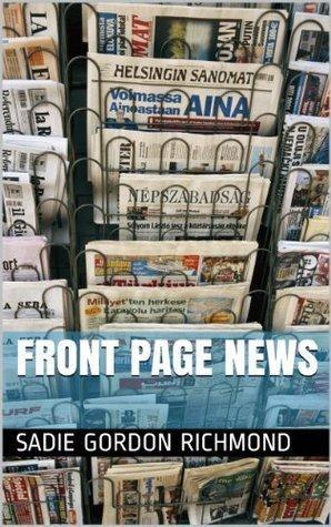 Front Page News  by  Sadie Gordon Richmond