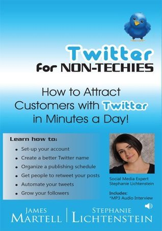 Twitter for Non-Techies - How to Attract Customers on Twitter In Minutes A Day!  by  Stephanie Lichtenstein