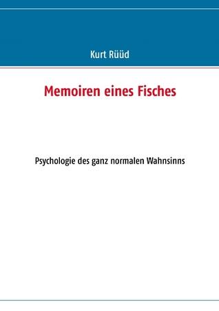 Memoiren eines Fisches: Psychologie des ganz normalen Wahnsinns  by  Kurt Ruud