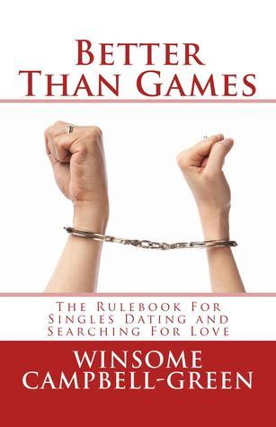 Better Than Games: The Rulebook For Singles Dating and Searching For Love  by  Winsome Campbell-Green