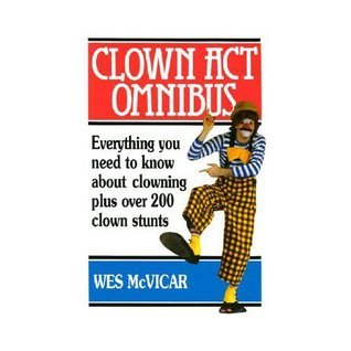 CLOWN ACT OMNIBUS - Guide to Clowning  by  Wes McVicar