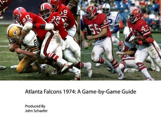 Atlanta Falcons 1974: A Game-by-Game Guide John Schaefer