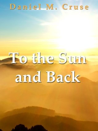 To the Sun and Back  by  Daniel M. Cruse