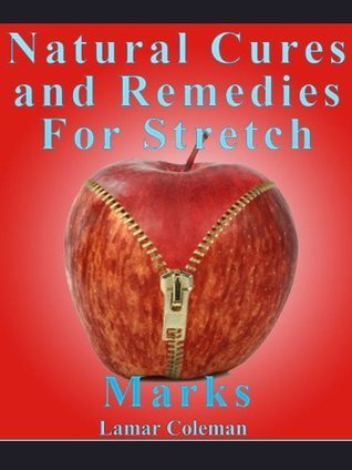 Natural Cures and Remedies For Stretch Marks  by  Lamar Coleman