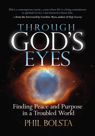 Through Gods Eyes: Finding Peace and Purpose in a Troubled World  by  Phil Bolsta