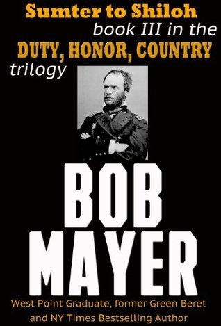 Sumter to Shiloh (Duty, Honor, Country, #3) Bob Mayer