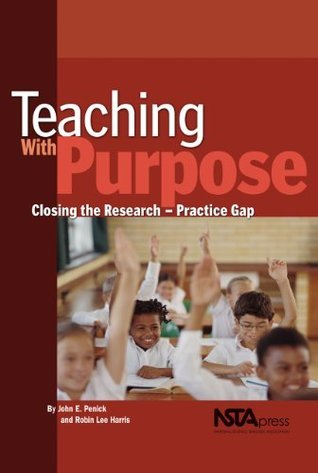 Teaching With Purpose: Closing the Research - Practice Gap  by  John E. Penick