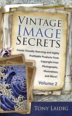 Vintage Image Secrets, Volume 2  by  Tony Laidig