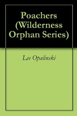 Poachers (Wilderness Orphan Series) Lee Opalinski