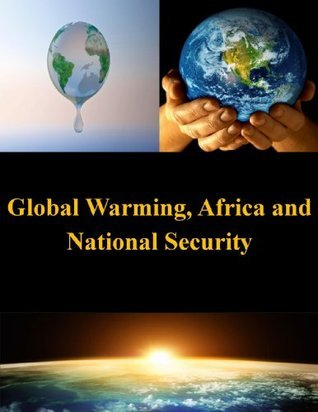 Global Warming, Africa and National Security  by  U.S. Army
