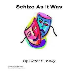 Schizo As It Was  by  Carol E. Kelly