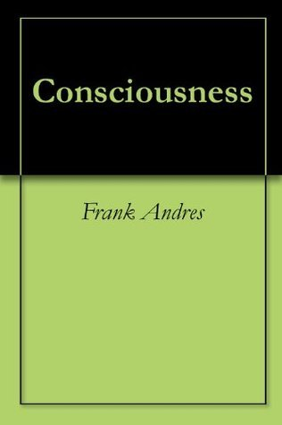 Consciousness  by  Frank Andres