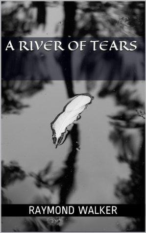 A River of Tears  by  Raymond Walker
