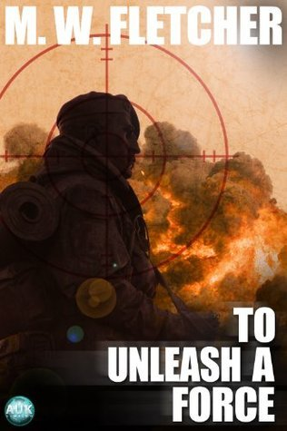 To Unleash a Force  by  M.W. Fletcher