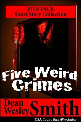 Five Weird Crimes: A short story collection  by  Dean Wesley Smith