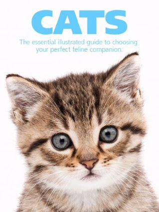 Cats: The essential illustrated guide to choosing your perfect feline companion. Louise Walsh