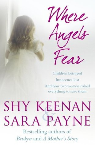 Where Angels Fear: A Terrifying True Story of Little Children Trapped in a World of Abuse and Suffering  by  Shy Keenan