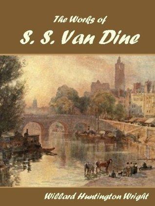 The Works of S. S. Van Dine Willard Huntington Wright