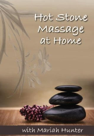 Hot Stone Massage At Home: A How To Guide for Massage Newbies Mariah Hunter