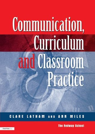 Communications,Curriculum and Classroom Practice Clare Lathan