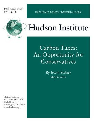 Carbon Taxes: An Opportunity for Conservatives Irwin Stelzer