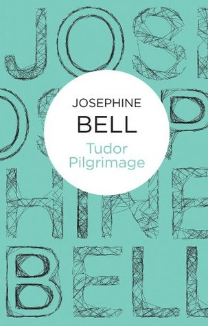 Tudor Pilgrimage  by  Josephine Bell