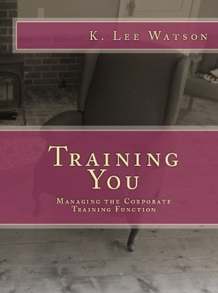 Training You: Managing the Corporate Training Function Lee Watson