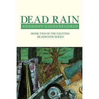 Dead Rain (Deadwater series: Book 2) Anthony Giangregorio