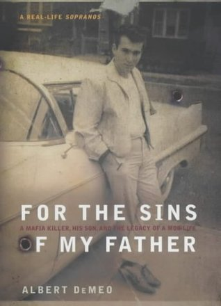 For The Sins Of My Father: A Mafia Killer, His Son And The Legacy Of A Mob Life Albert Demeo