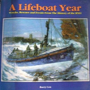 A Lifeboat Year: Events, Rescues and News Items from the History of the R.N.L.I. on a Day Day Basis by Barry Cox