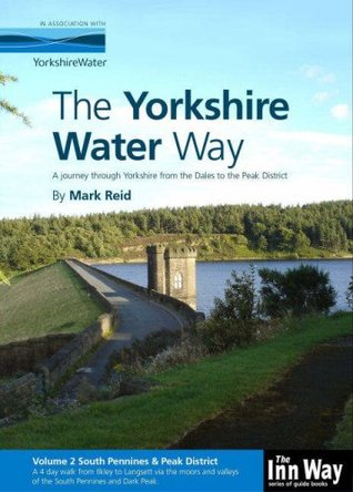 The Yorkshire Water Way: South Pennines and Peak District (Ilkley to Langsett) V. 2: A Journey Through Yorkshire from the Dales to the Peak District  by  Mark Reid