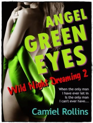 Angel Green Eyes: Wild Night Dreaming 2  by  Camiel Rollins