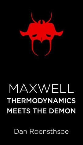 Maxwell: Thermodynamics Meets the Demon  by  Dan Roensthsoe