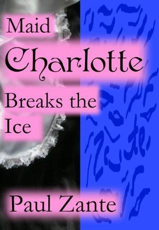 Maid Charlotte Breaks the Ice  by  Paul Zante