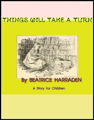 Things Will Take A Turn  by  Beatrice Harraden